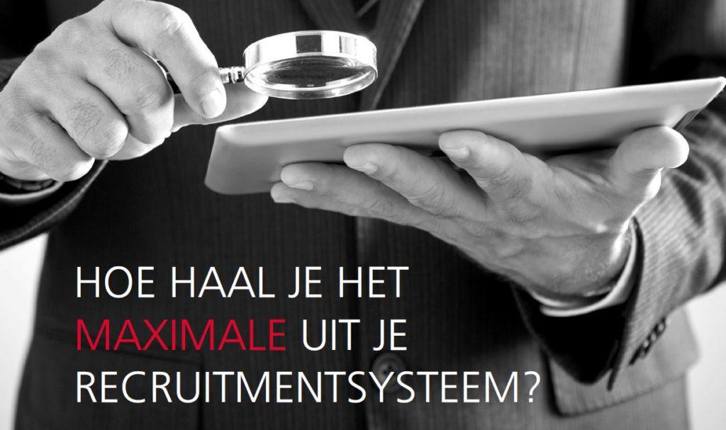 Hoe haal je het maximale uit je recruitmentsysteem?
